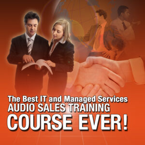 The Best IT and Managed Services Audio Sales Training Course EVER!